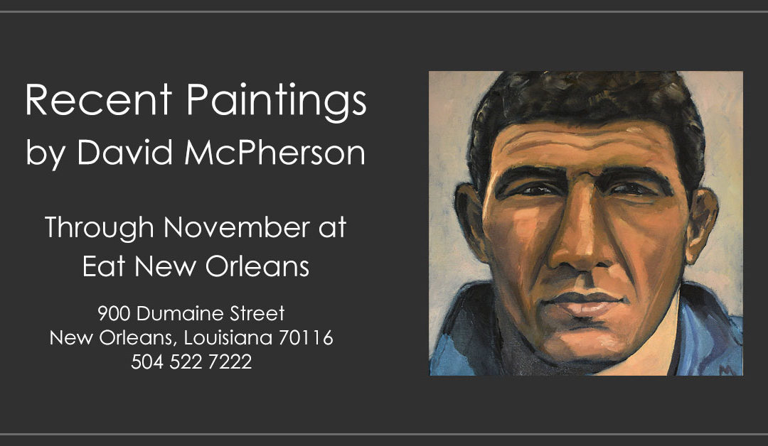Recent Paintings by David McPherson - Through November at Eat New Orleans, 900 Dumaine Street New Orleans, Louisiana 70116 504 522 7222